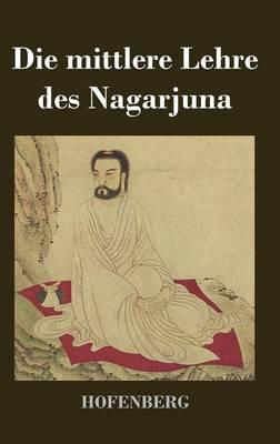 Die Mittlere Lehre Des Nagarjuna (Hardback)