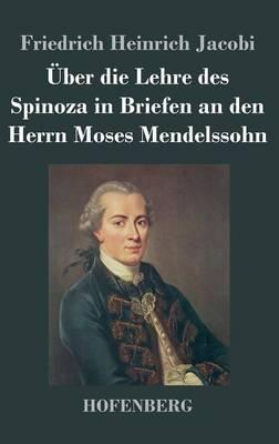 Uber Die Lehre Des Spinoza in Briefen an Den Herrn Moses Mendelssohn (Hardback)