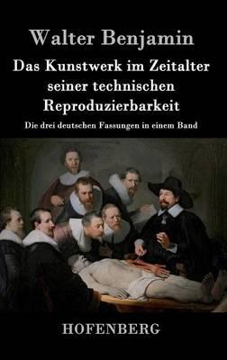 Das Kunstwerk Im Zeitalter Seiner Technischen Reproduzierbarkeit (Hardback)