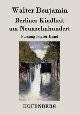 Berliner Kindheit um Neunzehnhundert: Fassung letzter Hand (Paperback)