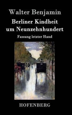 Berliner Kindheit Um Neunzehnhundert (Hardback)