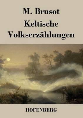 Keltische Volkserz hlungen (Paperback)