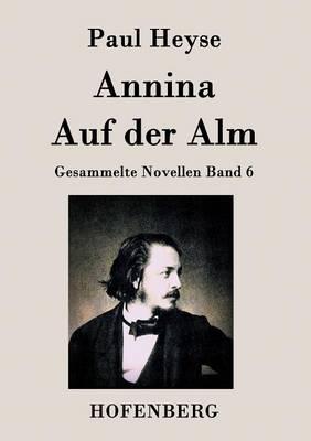 Annina / Auf der Alm: Gesammelte Novellen Band 6 (Paperback)