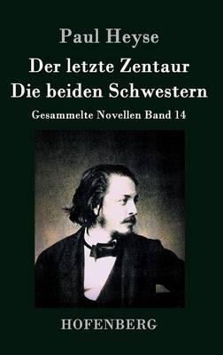 Der letzte Zentaur / Die beiden Schwestern: Gesammelte Novellen Band 14 (Hardback)