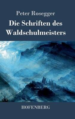 Die Schriften Des Waldschulmeisters (Hardback)
