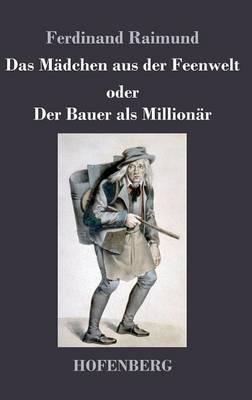 Das Madchen Aus Der Feenwelt Oder Der Bauer ALS Millionar (Hardback)