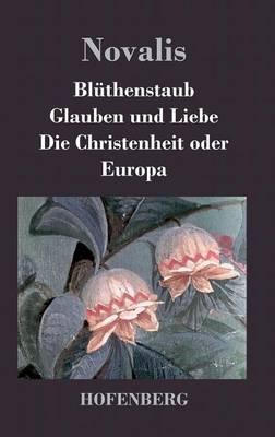 Bl thenstaub / Glauben Und Liebe / Die Christenheit Oder Europa (Hardback)