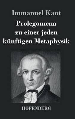Prolegomena Zu Einer Jeden Kunftigen Metaphysik (Hardback)