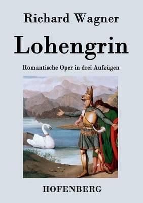 Lohengrin: Romantische Oper in drei Aufzugen (Paperback)