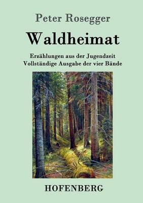 Waldheimat: Erzahlungen aus der Jugendzeit Vollstandige Ausgabe der vier Bande (Paperback)