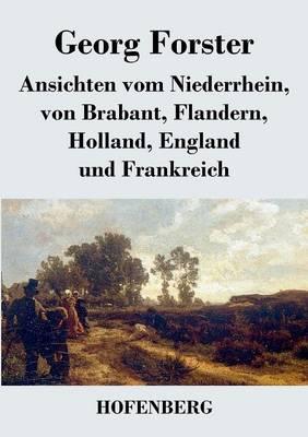 Ansichten Vom Niederrhein, Von Brabant, Flandern, Holland, England Und Frankreich (Paperback)