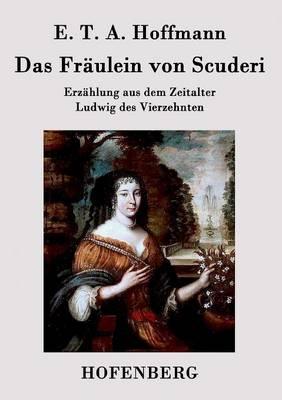 Das Fraulein von Scuderi: Erzahlung aus dem Zeitalter Ludwig des Vierzehnten (Paperback)