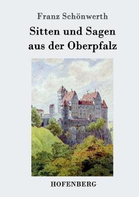 Sitten Und Sagen Aus Der Oberpfalz (Paperback)