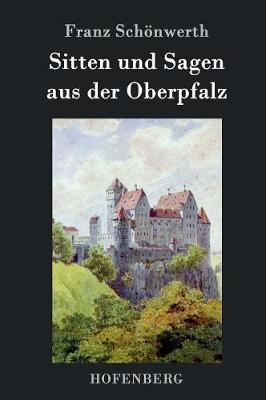 Sitten Und Sagen Aus Der Oberpfalz (Hardback)