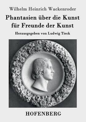 Phantasien Uber Die Kunst Fur Freunde Der Kunst (Paperback)