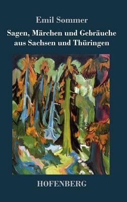 Sagen, Marchen Und Gebrauche Aus Sachsen Und Thuringen (Hardback)
