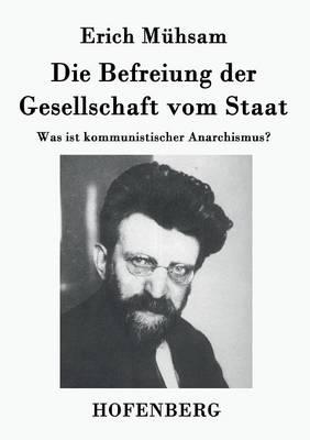 Die Befreiung Der Gesellschaft Vom Staat (Paperback)