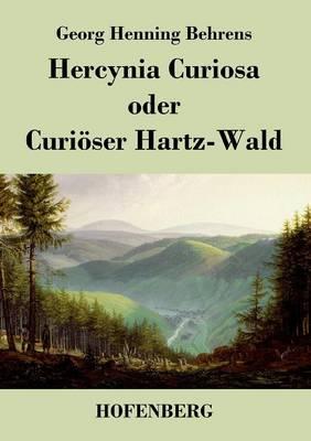 Hercynia Curiosa Oder Curi ser Hartz-Wald (Paperback)