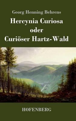 Hercynia Curiosa Oder Curioser Hartz-Wald (Hardback)