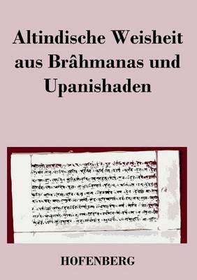 Altindische Weisheit Aus Brahmanas Und Upanishaden (Paperback)