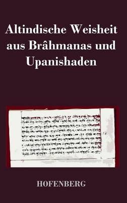 Altindische Weisheit Aus Brahmanas Und Upanishaden (Hardback)