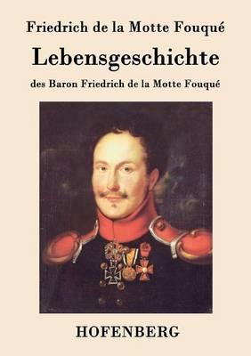 Lebensgeschichte Des Baron Friedrich de La Motte Fouque (Paperback)