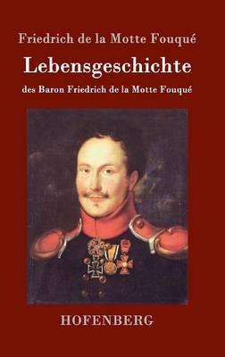 Lebensgeschichte Des Baron Friedrich de La Motte Fouque (Hardback)