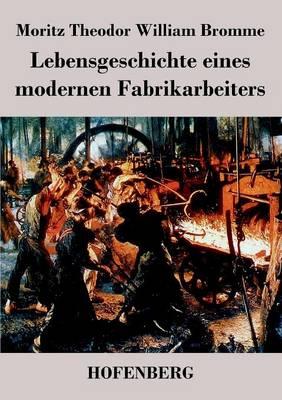Lebensgeschichte Eines Modernen Fabrikarbeiters (Paperback)
