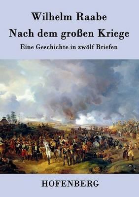 Nach dem grossen Kriege: Eine Geschichte in zwoelf Briefen (Paperback)