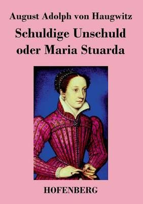 Schuldige Unschuld Oder Maria Stuarda (Paperback)