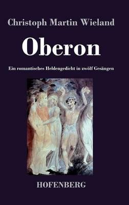 Oberon: Ein romantisches Heldengedicht in zwoelf Gesangen (Hardback)