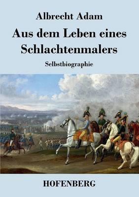 Aus Dem Leben Eines Schlachtenmalers (Paperback)