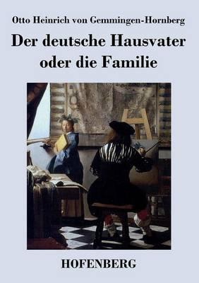 Der deutsche Hausvater oder die Familie: Ein Schauspiel (Paperback)