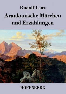 Araukanische Marchen Und Erzahlungen (Paperback)
