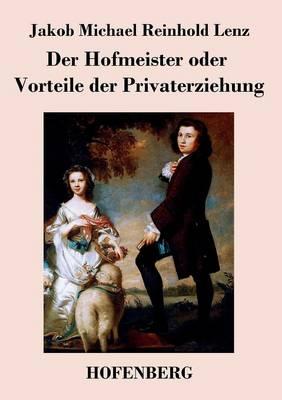 Der Hofmeister Oder Vorteile Der Privaterziehung (Paperback)