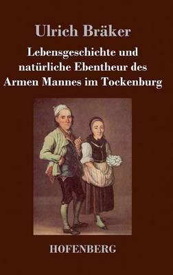 Lebensgeschichte Und Nat rliche Ebentheur Des Armen Mannes Im Tockenburg (Hardback)