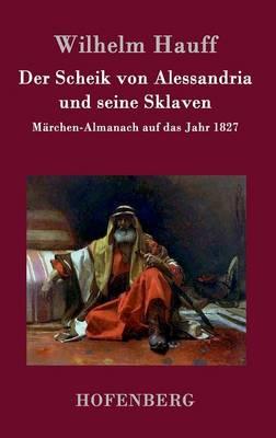 Der Scheik Von Alessandria Und Seine Sklaven (Hardback)