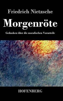 Morgenroete: Gedanken uber die moralischen Vorurteile (Hardback)