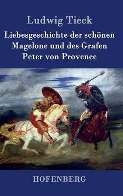 Liebesgeschichte Der Sch nen Magelone Und Des Grafen Peter Von Provence (Hardback)