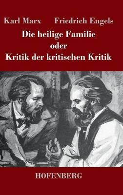 Die Heilige Familie Oder Kritik Der Kritischen Kritik By Karl Marx Friedrich Engels Waterstones