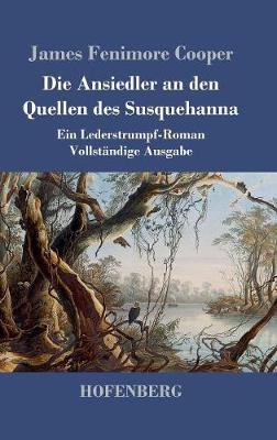 Die Ansiedler an Den Quellen Des Susquehanna (Hardback)