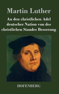 An Den Christlichen Adel Deutscher Nation Von Des Christlichen Standes Besserung (Hardback)
