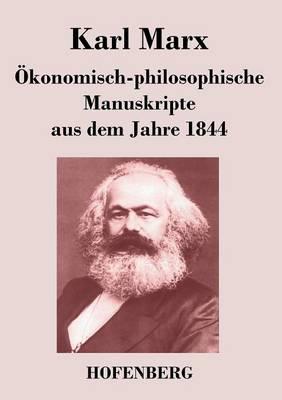 OEkonomisch-Philosophische Manuskripte Aus Dem Jahre 1844 (Paperback)