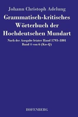 Grammatisch-Kritisches Worterbuch Der Hochdeutschen Mundart (Hardback)