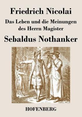 Das Leben Und Die Meinungen Des Herrn Magister Sebaldus Nothanker (Paperback)