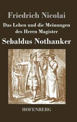 Das Leben Und Die Meinungen Des Herrn Magister Sebaldus Nothanker (Hardback)