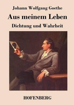 Aus Meinem Leben. Dichtung Und Wahrheit (Paperback)