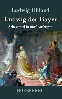 Ludwig Der Bayer (Hardback)