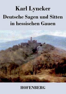 Deutsche Sagen Und Sitten in Hessischen Gauen (Paperback)