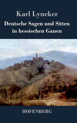 Deutsche Sagen Und Sitten in Hessischen Gauen (Hardback)
